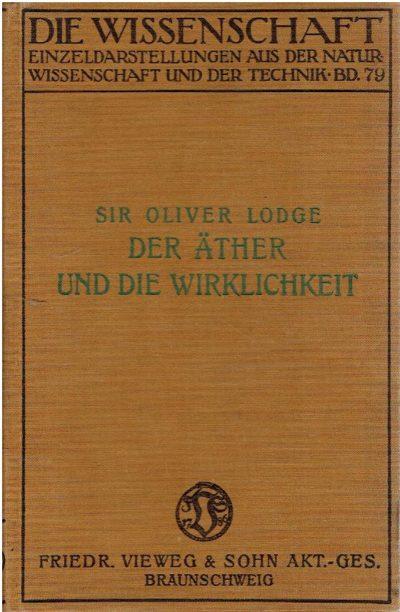 Der Äther und die Wirklichkeit - Eine Reihe von Vorträgen über die zahlreichen Aufgaben die der Raumäther zu erfüllen hat. Aus dem Englischen übersetzt von Walther Rump. LODGE, Oliver