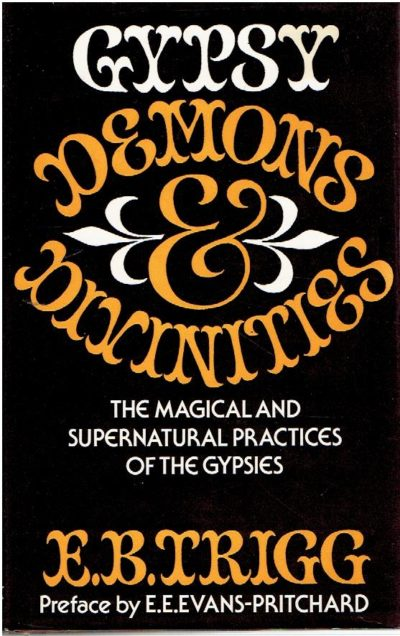 Gypsy Demons and Divinities. The magical and supernatural practices of the gypsies. TRIGG, E.B. Preface by E.E. EVANS-PRITCHARD