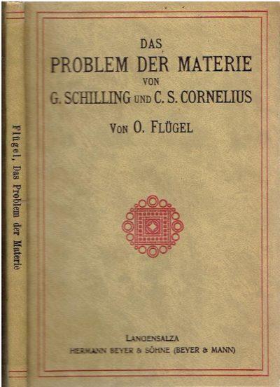 Das Problem der Materie von G. Schillings und C.S. Cornelius. FLÜGEL, O. [Eingeleitet von]