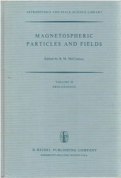 Magnetospheric Particles and Fields. Proceedings of the summer advanced study school, held in Graz, Austria, August 4-15, 1975. McCORMACK, B.M. [Ed.]