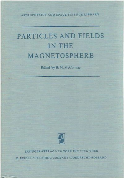 Particles and Fields in the Magnetosphere. Proceedings of a symposium organized by the summer advanced study intsitute, held at the university of California, Santa Barbara, Calif., August 4-15, 1969. McCORMACK, B.M. [Ed.]