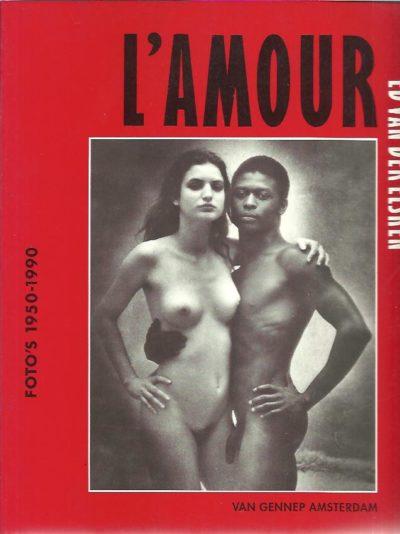 Ed van der Elsken - l'Amour ! [Foto's 1950-1990] - samenstelling & vormgeving Anthon Beeke ELSKEN, Ed van der - Anthon BEEKE