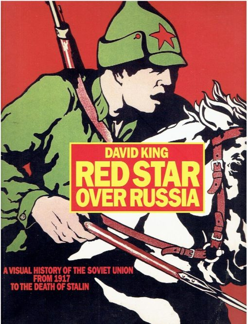 Red Star over Russia. A visual history of the Soviet Union from 1917 to the death of Stalin. Posters, photographs and graphics from the David King Collection. KING, David