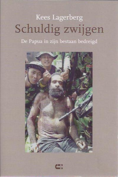 Schuldig zwijgen. De Papua in zijn bestaan bedreigd. LAGERBERG, Kees