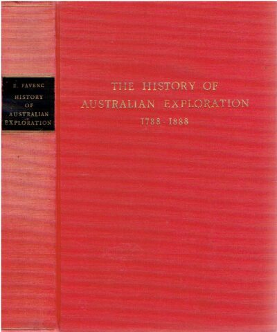 The History of Australian Exploration 1788-1888. Compiled from State Documents, Private Papers and the most authentic Sources of Information. FAVENC, Ernest