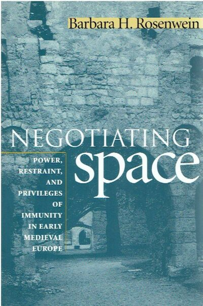 Negotiating Space - Power, Restraint, and Privileges of Immunity in Early Medieval Europe. ROSENWEIN, Barbara H.