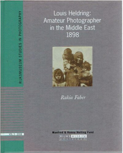 Louis Heldring: Amateur Photographer in the Middle East 1898. HELDRING, Louis - Rakia FABER