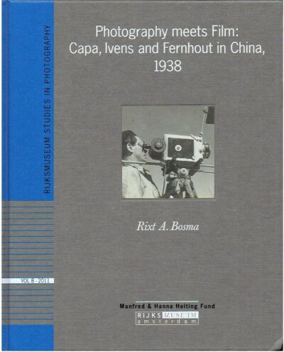 Photography meets Film: Capa, Ivens and Fernhout in China, 1938. BOSMA, Rixt A.