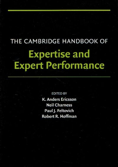 The Cambridge Handbook of Expertise and Expert Performance. [Fifth printing]. ERICSSON, K. Anders, Neil CHARNESS, Paul J. FELTOVICH & Robert R. HOFFMAN