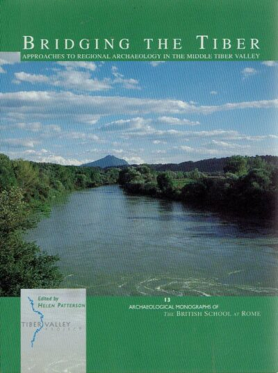 Bridging the Tiber - Approaches to Regional Archaeology in the Middle Tiber Valley. PATTERSON, Helen [Ed.]
