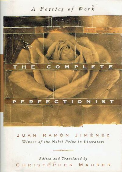 The Complete Perfectionist - A Poetics of Work. Edited and translated by Christopher Maurer. JIMÉNEZ, Juan Ramón
