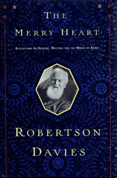 he Merry Heart - Reflections on Reading, Writing, and the World of Books. DAVIES, Robertson