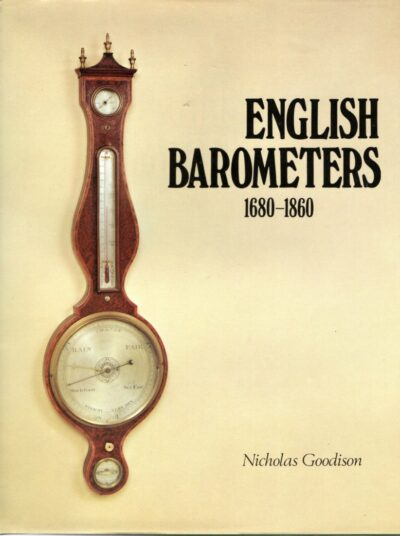 English Barometers 1680-1860. A  history of domestic barometers and their makers and retailers. GOODISON, Nicholas