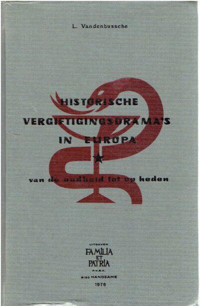 Historische vergiftigingsdrama's in Europa - van de oudheid tot op heden. [L Vandenbussche rustend apotheker met de medewerking van P. Braeckman apotheker Hoogleraar aan de Universiteit van Gent]. VANDENBUSSCHE, L.