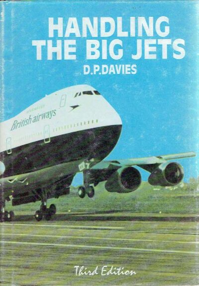 Handling the Big Jets - An explanation of the significant differences in flying qualities between jet transport aeroplanes and piston-engined transport aeroplanes together with some other aspects of jet transport handling. DAVIES, D.P.