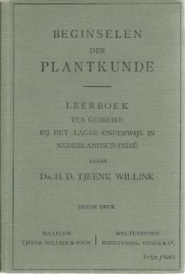 Beginselen der Plantkunde. Leerboek ten gebruike bij het Lager Onderwijs in Nederlandsch-Indië. Derde druk, met 63 figuren en 4 gekleurde platen. TJEENK WILLINK, H.D.