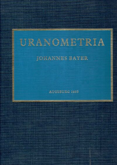 Joannes Bayer - Uranometria. A reproduction of the copy in the British Library. [Facsimile]. BAYER, Joannes