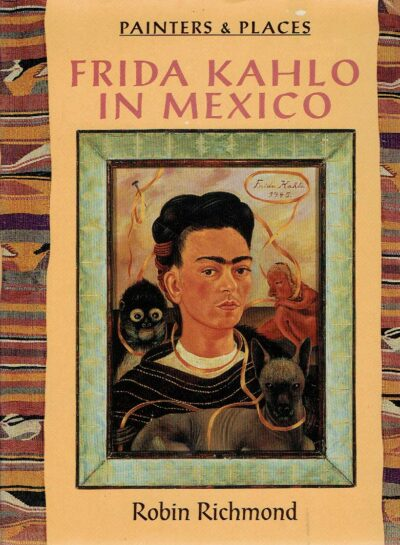 Frida Kahlo in Mexico - Painters & Places. RICHMOND, Robin