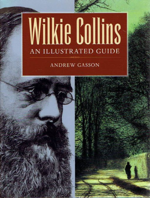 Wilkie Collins - An Illustrated Guide. GASSON, Andrew
