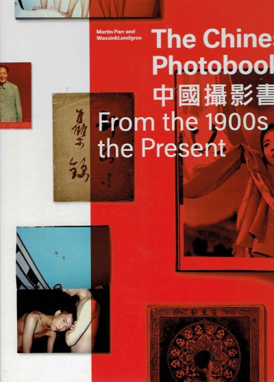 The Chinese Photobook - From the 1900s to the Present. [Second edition]. PARR, Martin & WassinkLundgren